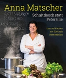 Schnittlauch statt Petersilie | Anna Matscher